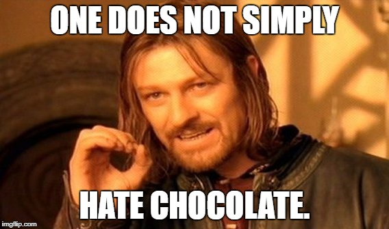 Chocolate School Week Jan15-19 | ONE DOES NOT SIMPLY HATE CHOCOLATE. | image tagged in memes,one does not simply | made w/ Imgflip meme maker