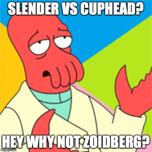 SLENDER VS CUPHEAD? HEY WHY NOT ZOIDBERG? | made w/ Imgflip meme maker