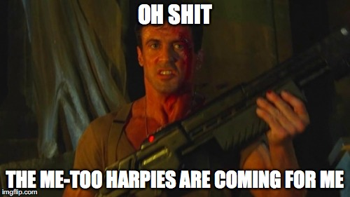 Stallone Dredd Sez | OH SHIT THE ME-TOO HARPIES ARE COMING FOR ME | image tagged in stallone dredd sez,sylvester stallone,gun,judge dredd,metoo | made w/ Imgflip meme maker