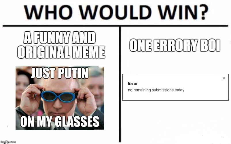 Who Would Win? Meme | A FUNNY AND ORIGINAL MEME ONE ERRORY BOI | image tagged in memes,who would win | made w/ Imgflip meme maker