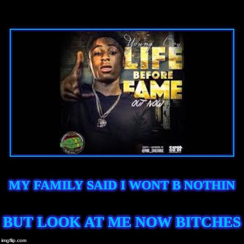 MY FAMILY SAID I WONT B NOTHIN | BUT LOOK AT ME NOW B**CHES | image tagged in funny,demotivationals | made w/ Imgflip demotivational maker