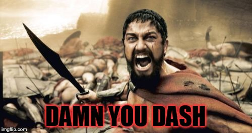 Sparta Leonidas Meme | DAMN YOU DASH | image tagged in memes,sparta leonidas | made w/ Imgflip meme maker