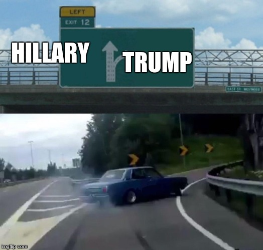 Left Exit 12 Off Ramp Meme | HILLARY TRUMP | image tagged in exit 12 highway meme | made w/ Imgflip meme maker