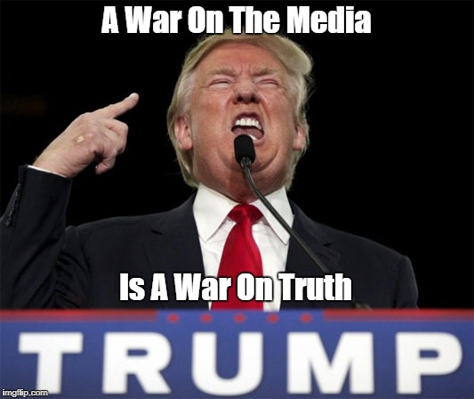 A War On The Media Is A War On Truth | made w/ Imgflip meme maker
