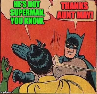 Batman Slapping Robin Meme | HE'S NOT SUPERMAN, YOU KNOW. THANKS AUNT MAY! | image tagged in memes,batman slapping robin | made w/ Imgflip meme maker