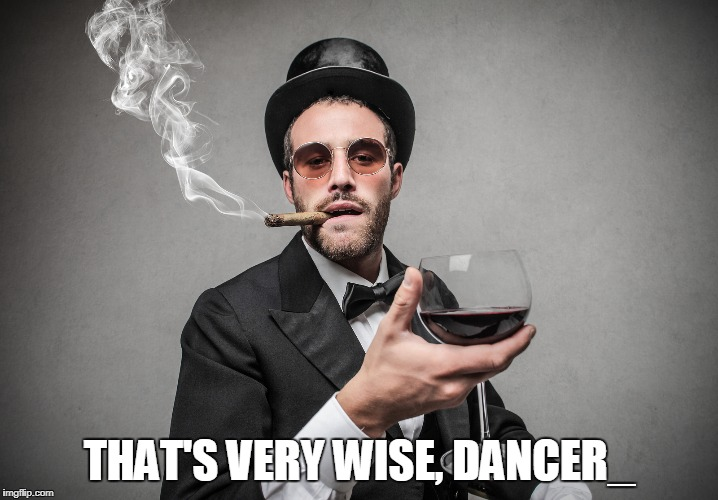 THAT'S VERY WISE, DANCER_ | made w/ Imgflip meme maker