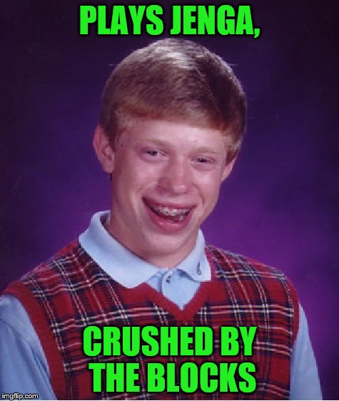 Bad Luck Brian Meme | PLAYS JENGA, CRUSHED BY THE BLOCKS | image tagged in memes,bad luck brian | made w/ Imgflip meme maker