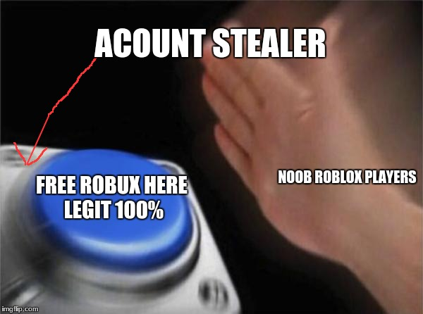 Blank Nut Button Meme | ACOUNT STEALER FREE ROBUX HERE LEGIT 100% NOOB ROBLOX PLAYERS | image tagged in memes,blank nut button | made w/ Imgflip meme maker