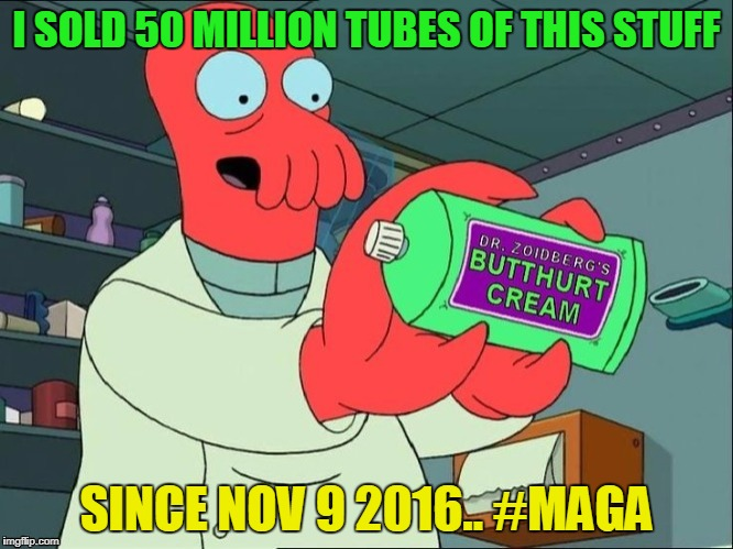 Dr Zoidberg's Butthurt Cream | I SOLD 50 MILLION TUBES OF THIS STUFF SINCE NOV 9 2016.. #MAGA | image tagged in dr zoidberg's butthurt cream | made w/ Imgflip meme maker
