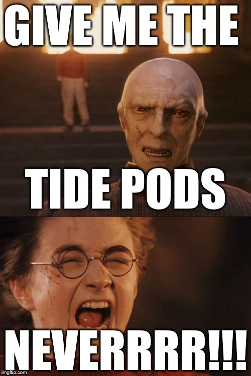 GIVE ME THE NEVERRRR!!! TIDE PODS | image tagged in give me the x | made w/ Imgflip meme maker