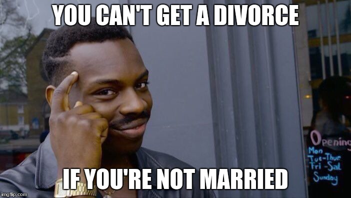 Roll Safe Think About It Meme | YOU CAN'T GET A DIVORCE IF YOU'RE NOT MARRIED | image tagged in memes,roll safe think about it | made w/ Imgflip meme maker