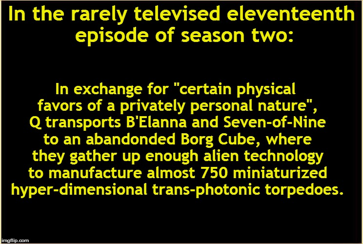 "In the rarely televised eleventeenth episode of season two: In exchange for ""certain physical favors of a privately personal nature"", Q tran 
