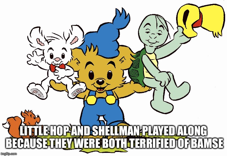Bamse loaded with honey | LITTLE HOP AND SHELLMAN PLAYED ALONG BECAUSE THEY WERE BOTH TERRIFIED OF BAMSE | image tagged in cartoons | made w/ Imgflip meme maker