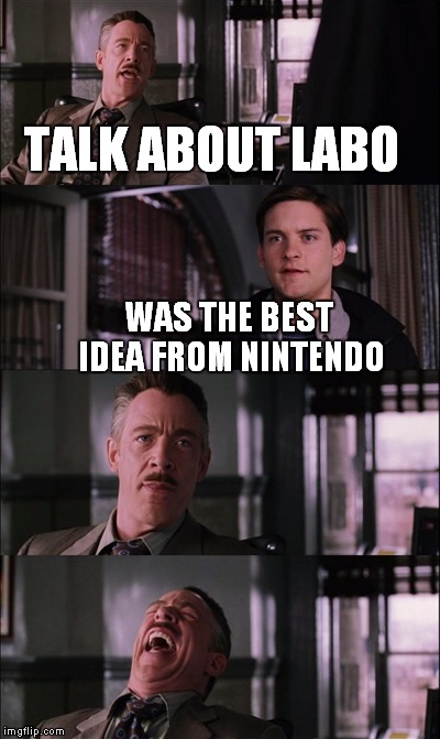 Nintendo Switch | TALK ABOUT LABO WAS THE BEST IDEA FROM NINTENDO | image tagged in nintendo switch | made w/ Imgflip meme maker