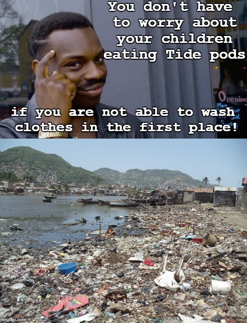 """At least parents in $h!*h*le countries don't have to worry about their children eating Tide pods!"" 