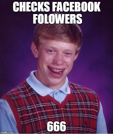 Bad Luck Brian |  CHECKS FACEBOOK FOLOWERS; 666 | image tagged in memes,bad luck brian | made w/ Imgflip meme maker