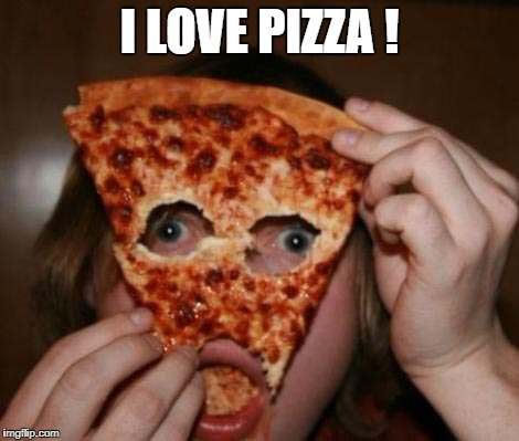 I LOVE PIZZA ! | made w/ Imgflip meme maker
