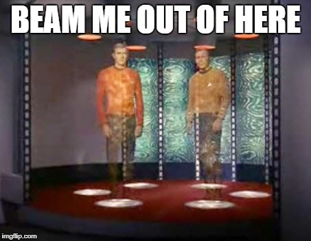 BEAM ME OUT OF HERE | made w/ Imgflip meme maker