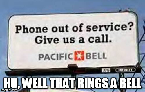 Rings A Bell | HU, WELL THAT RINGS A BELL | image tagged in bell,call,ironic,pacific,phone | made w/ Imgflip meme maker