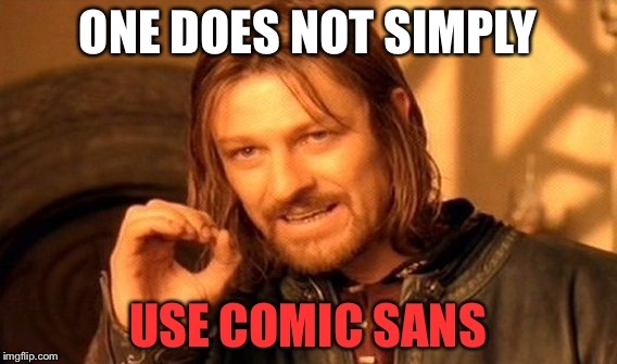 NEVAHHHHH | ONE DOES NOT SIMPLY USE COMIC SANS | image tagged in memes,one does not simply,comic sans | made w/ Imgflip meme maker