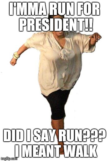 I'MMA RUN FOR PRESIDENT!! DID I SAY RUN??? I MEANT WALK | image tagged in oprah running away | made w/ Imgflip meme maker