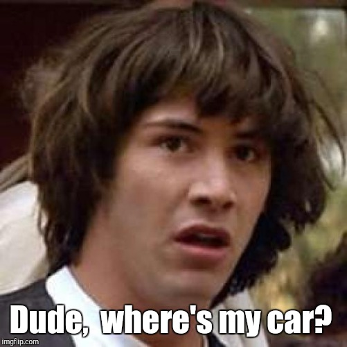 Dude,  where's my car? | made w/ Imgflip meme maker