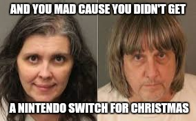 AND YOU MAD CAUSE YOU DIDN'T GET A NINTENDO SWITCH FOR CHRISTMAS | image tagged in tr549 | made w/ Imgflip meme maker