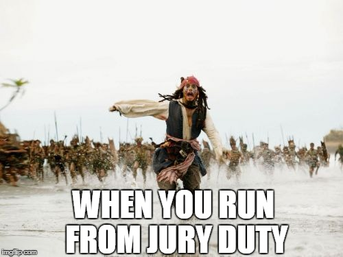 Jack Sparrow Being Chased Meme | WHEN YOU RUN FROM JURY DUTY | image tagged in memes,jack sparrow being chased | made w/ Imgflip meme maker