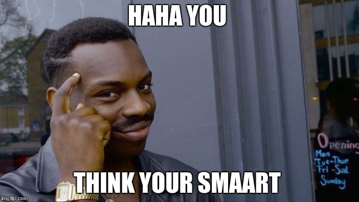 Roll Safe Think About It Meme | HAHA YOU THINK YOUR SMAART | image tagged in memes,roll safe think about it | made w/ Imgflip meme maker