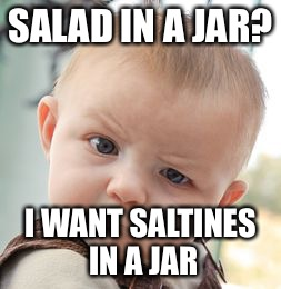 Skeptical Baby Meme | SALAD IN A JAR? I WANT SALTINES IN A JAR | image tagged in memes,skeptical baby | made w/ Imgflip meme maker