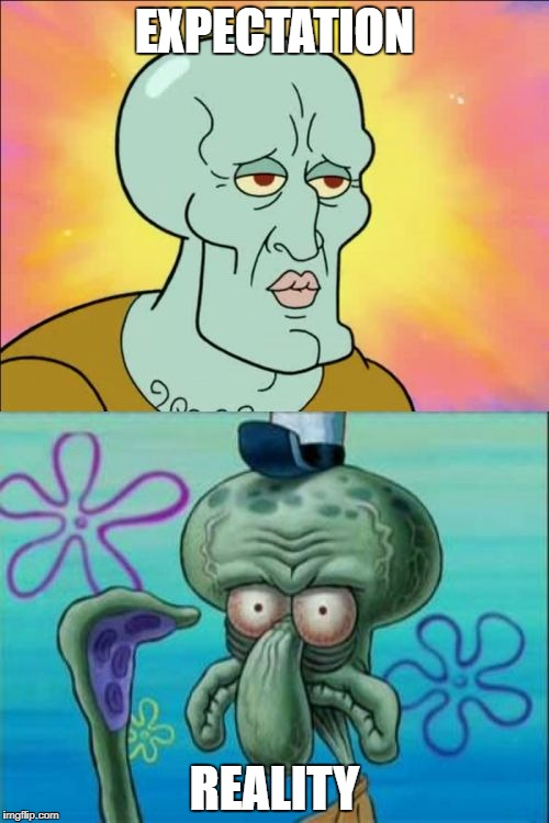 Squidward | EXPECTATION REALITY | image tagged in memes,squidward,expectation vs reality,expectations vs reality,reality,spongebob squarepants | made w/ Imgflip meme maker