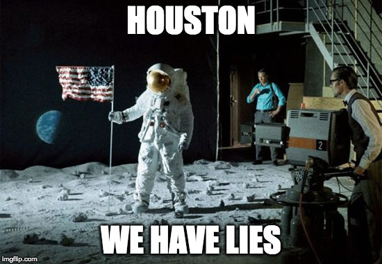 HOUSTON WE HAVE LIES | image tagged in nasa hoax,lies | made w/ Imgflip meme maker