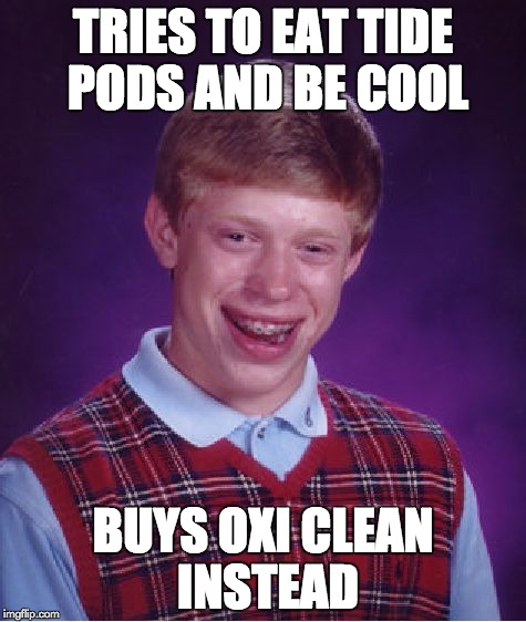 Bad Luck Brian Meme | TRIES TO EAT TIDE PODS AND BE COOL BUYS OXI CLEAN INSTEAD | image tagged in memes,bad luck brian,tide pods | made w/ Imgflip meme maker