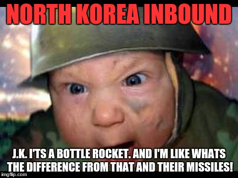 meme for north korea | NORTH KOREA INBOUND J.K. I'TS A BOTTLE ROCKET. AND I'M LIKE WHATS THE DIFFERENCE FROM THAT AND THEIR MISSILES! | image tagged in north korea | made w/ Imgflip meme maker