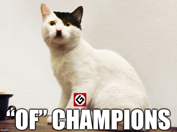 "Hitler Cat | ""OF"" CHAMPIONS 