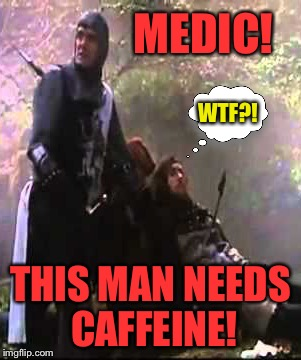 MEDIC! THIS MAN NEEDS CAFFEINE! WTF?! | made w/ Imgflip meme maker