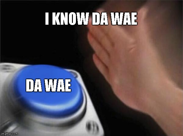 Blank Nut Button Meme | I KNOW DA WAE DA WAE | image tagged in memes,blank nut button | made w/ Imgflip meme maker