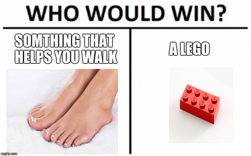 Who Would Win? Meme | SOMTHING THAT HELPS YOU WALK A LEGO | image tagged in memes,who would win | made w/ Imgflip meme maker
