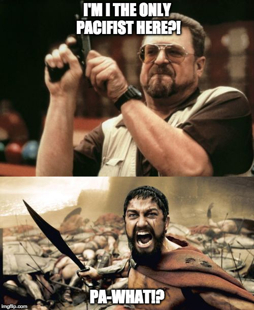 I'M I THE ONLY PACIFIST HERE?! PA-WHAT!? | image tagged in am i the only one around here | made w/ Imgflip meme maker