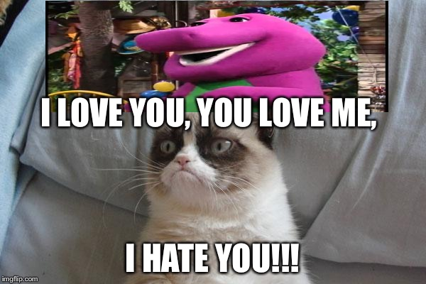 Grumpy Cat Bed | I LOVE YOU, YOU LOVE ME, I HATE YOU!!! | image tagged in memes,grumpy cat bed,grumpy cat | made w/ Imgflip meme maker