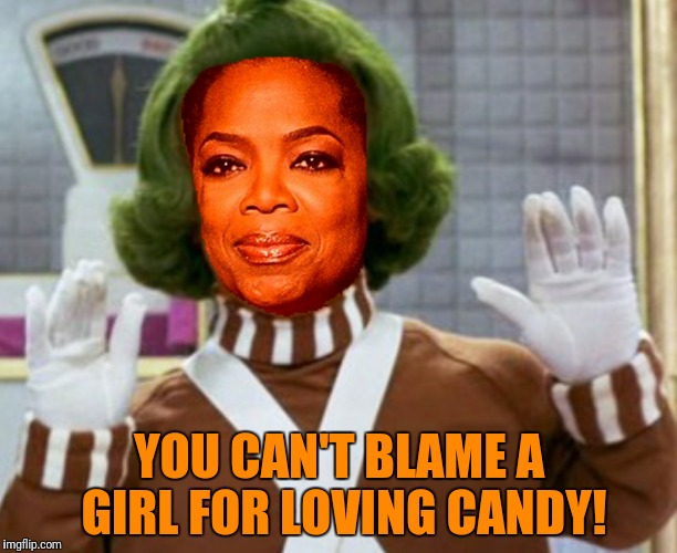 YOU CAN'T BLAME A GIRL FOR LOVING CANDY! | made w/ Imgflip meme maker