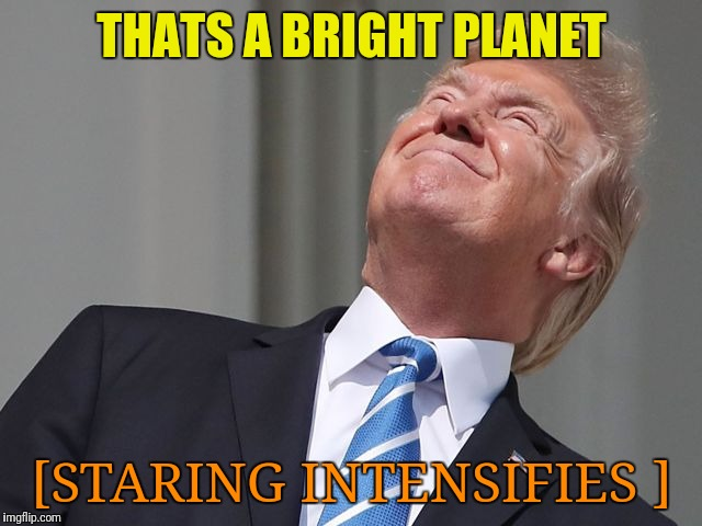 THATS A BRIGHT PLANET [STARING INTENSIFIES ] | made w/ Imgflip meme maker