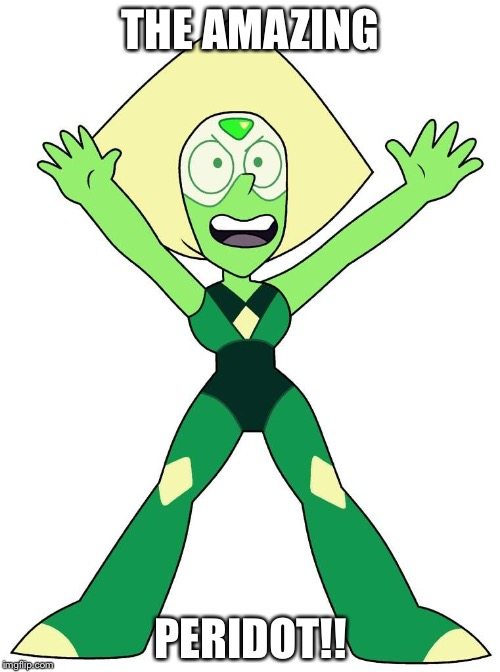 THE AMAZING PERIDOT!! | made w/ Imgflip meme maker