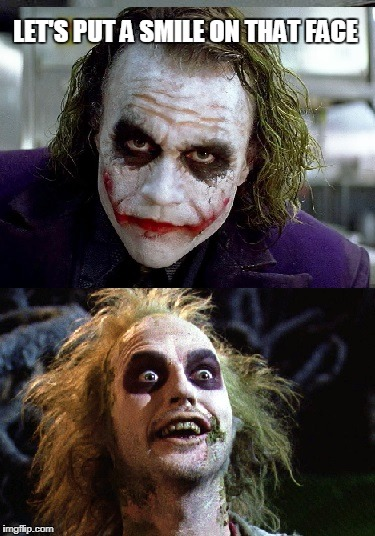 Beetlejuice Smile | LET'S PUT A SMILE ON THAT FACE | image tagged in joker,beetlejuice,memes,smile | made w/ Imgflip meme maker