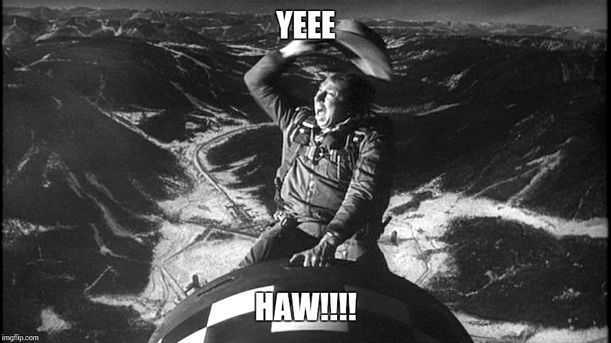 slim pickens strangelove | YEEE HAW!!!! | image tagged in slim pickens strangelove | made w/ Imgflip meme maker