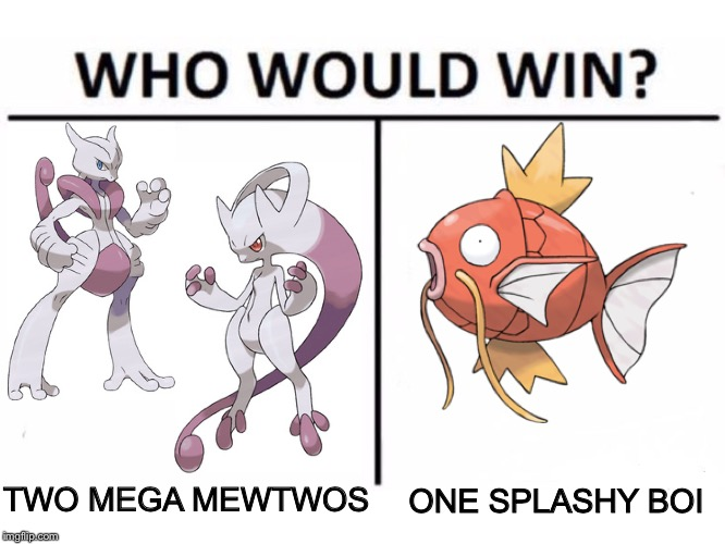 Most Exciting Battle of All Time | TWO MEGA MEWTWOS ONE SPLASHY BOI | image tagged in memes,who would win,pokemon,magikarp,mewtwo | made w/ Imgflip meme maker