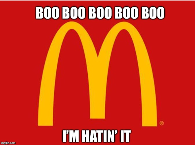 Mcmeme $5.99 with a free meme refill | BOO BOO BOO BOO BOO I'M HATIN' IT | image tagged in mcdonalds,fast food,funny memes,memes | made w/ Imgflip meme maker