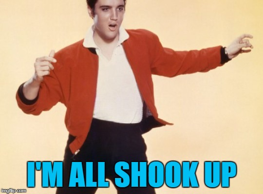 I'M ALL SHOOK UP | made w/ Imgflip meme maker