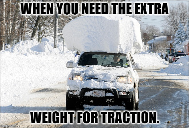 WHEN YOU NEED THE EXTRA WEIGHT FOR TRACTION. | image tagged in snow car | made w/ Imgflip meme maker