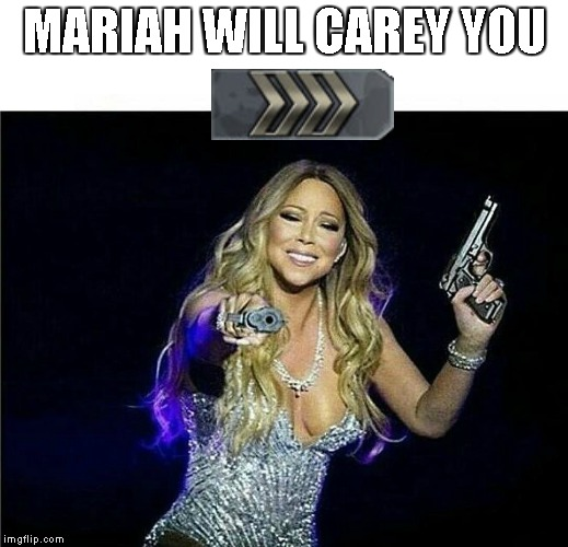 Mariah Will Carey You | MARIAH WILL CAREY YOU | image tagged in mariah carey,csgo,counterstrike | made w/ Imgflip meme maker